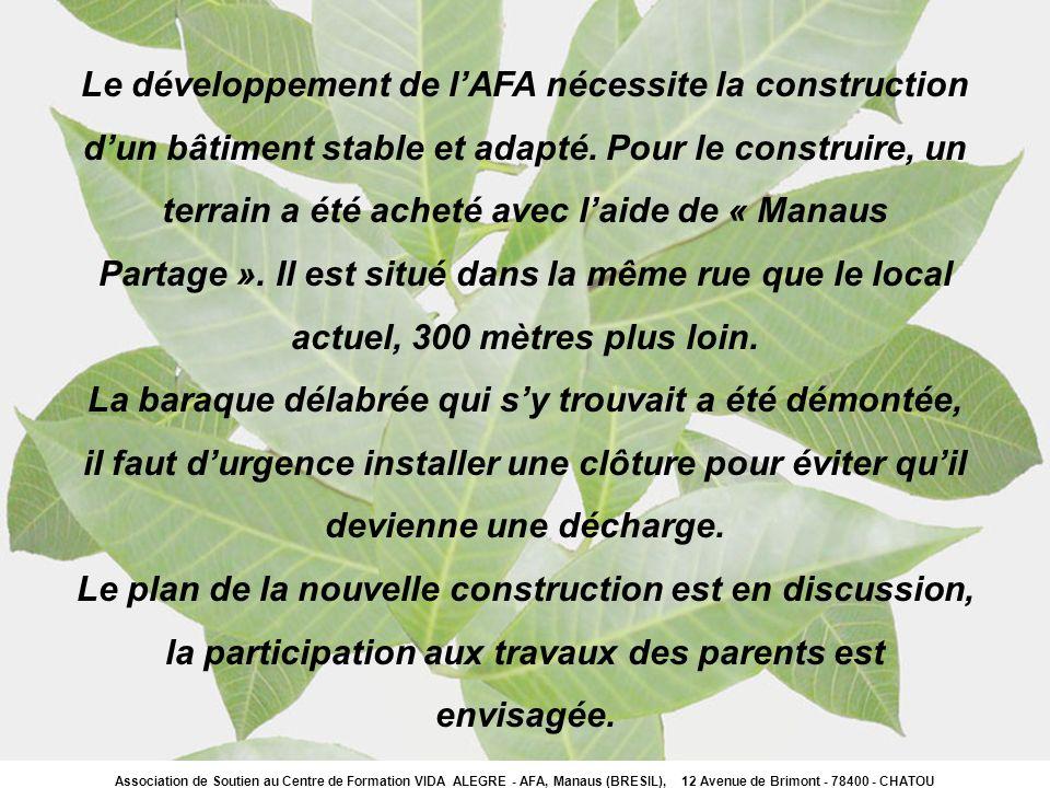 Le développement de lAFA nécessite la construction dun bâtiment stable et adapté. Pour le construire, un terrain a été acheté avec laide de « Manaus P