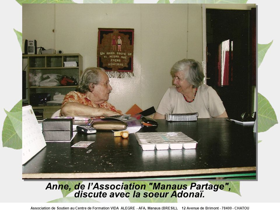 Association de Soutien au Centre de Formation VIDA ALEGRE - AFA, Manaus (BRESIL), 12 Avenue de Brimont - 78400 - CHATOU Anne, de lAssociation