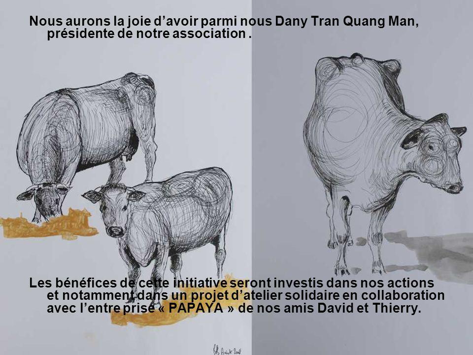 Nous aurons la joie davoir parmi nous Dany Tran Quang Man, présidente de notre association. Les bénéfices de cette initiative seront investis dans nos