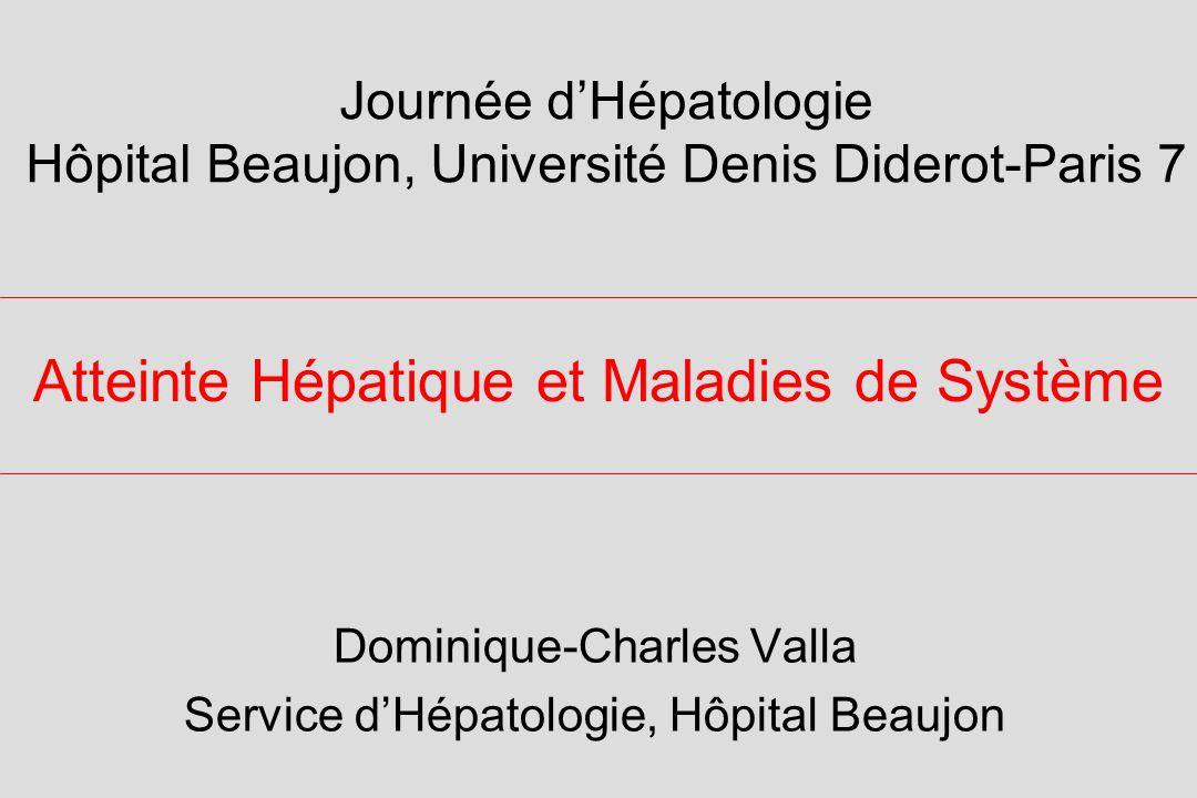 Atteinte Hépatique et Maladies de Système Dominique-Charles Valla Service dHépatologie, Hôpital Beaujon Journée dHépatologie Hôpital Beaujon, Université Denis Diderot-Paris 7