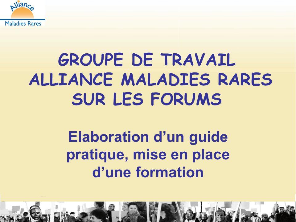 Jean Saide IX ème Forum des associations 13 juin 2008 GROUPE DE TRAVAIL ALLIANCE MALADIES RARES SUR LES FORUMS Elaboration dun guide pratique, mise en place dune formation