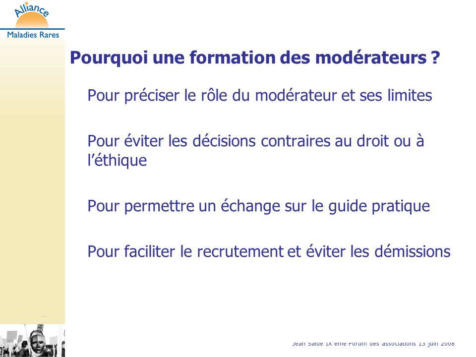 Jean Saide IX ème Forum des associations 13 juin 2008 Pourquoi une formation des modérateurs .