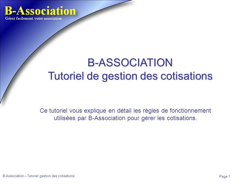 B-Association – Tutoriel gestion des cotisations Page 1 Gérez facilement votre association B-ASSOCIATION Tutoriel de gestion des cotisations Ce tutori