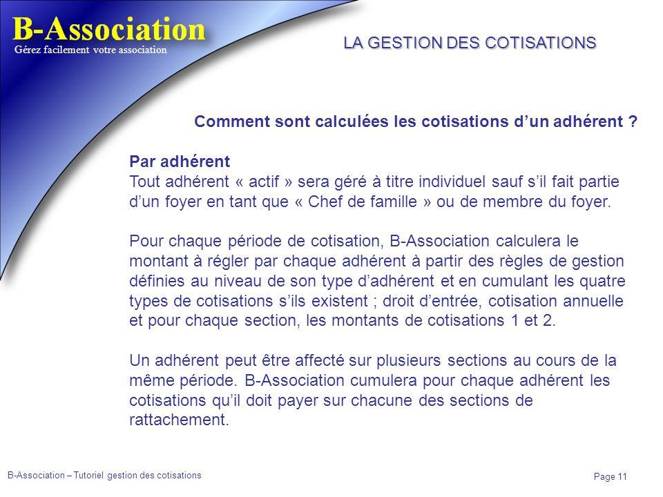 B-Association – Tutoriel gestion des cotisations Page 11 Gérez facilement votre association Comment sont calculées les cotisations dun adhérent ? Par