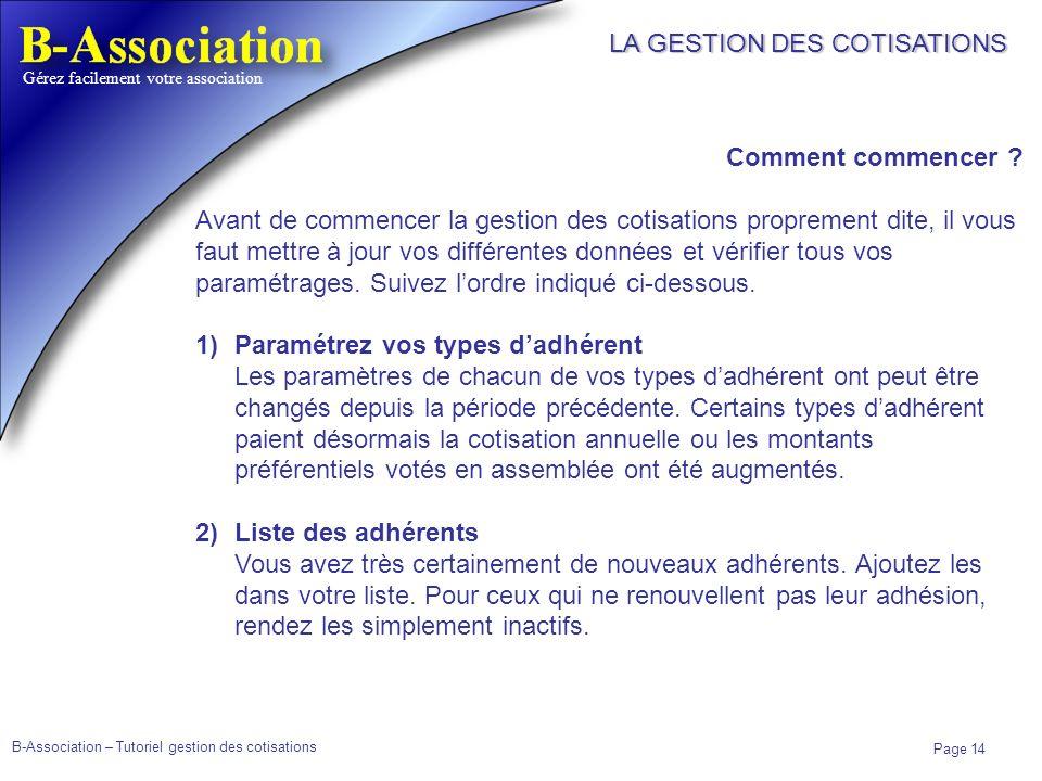 B-Association – Tutoriel gestion des cotisations Page 14 Gérez facilement votre association LA GESTION DES COTISATIONS Comment commencer ? Avant de co