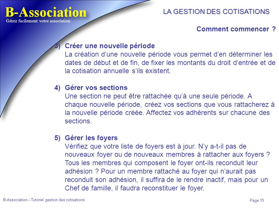 B-Association – Tutoriel gestion des cotisations Page 15 Gérez facilement votre association LA GESTION DES COTISATIONS Comment commencer ? 3)Créer une