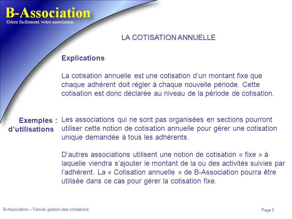 B-Association – Tutoriel gestion des cotisations Page 5 Gérez facilement votre association Explications La cotisation annuelle est une cotisation dun