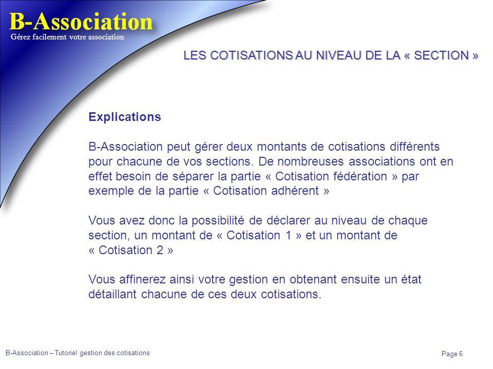 B-Association – Tutoriel gestion des cotisations Page 6 Gérez facilement votre association Explications B-Association peut gérer deux montants de coti