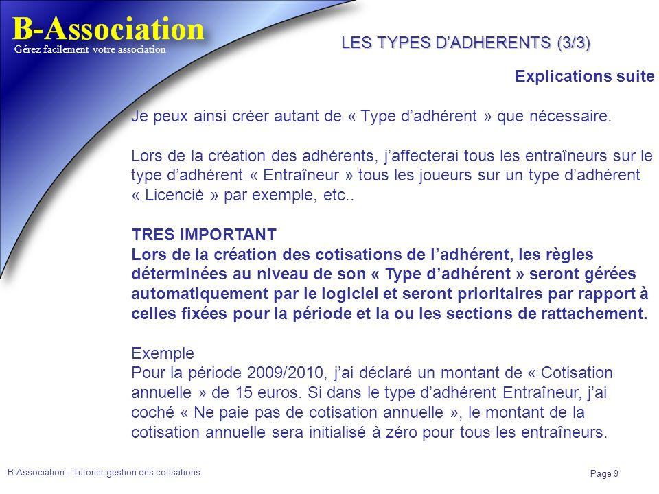 B-Association – Tutoriel gestion des cotisations Page 9 Gérez facilement votre association Explications suite Je peux ainsi créer autant de « Type dad