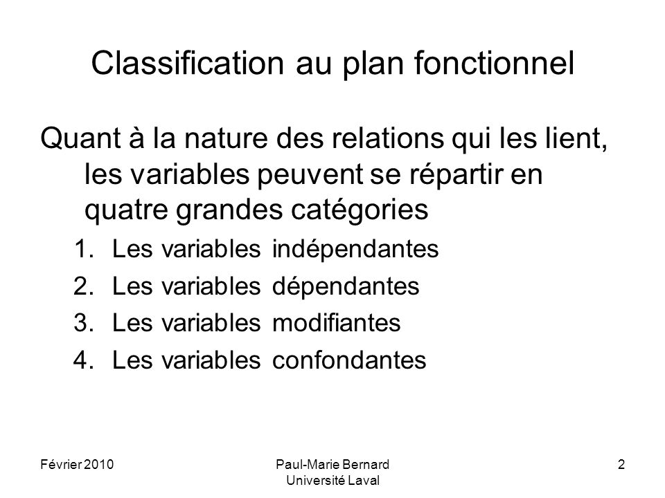 Février 2010Paul-Marie Bernard Université Laval 2 Classification au plan fonctionnel Quant à la nature des relations qui les lient, les variables peuv