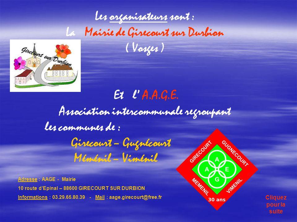 Les organisateurs sont : La Mairie de Girecourt sur Durbion ( Vosges ) Et l A.A.G.E.
