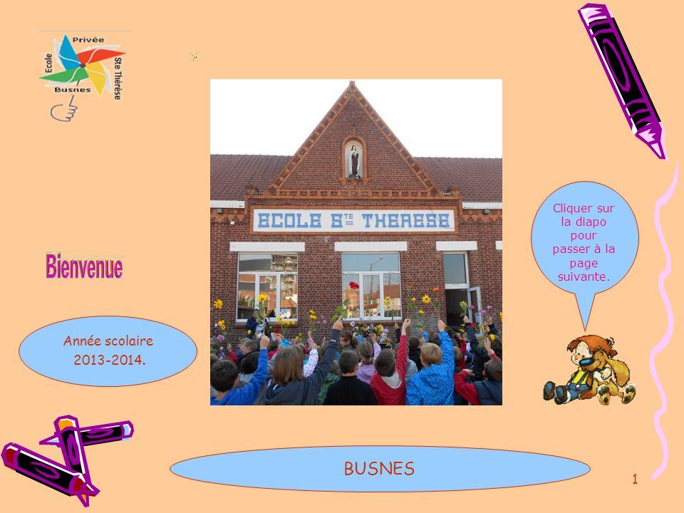 1 BUSNES Année scolaire 2013-2014. Cliquer sur la diapo pour passer à la page suivante.