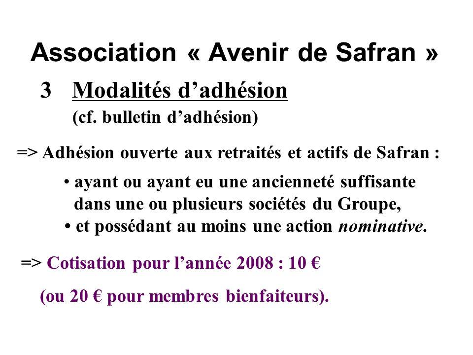 Association « Avenir de Safran » 3Modalités dadhésion (cf. bulletin dadhésion) => Adhésion ouverte aux retraités et actifs de Safran : ayant ou ayant