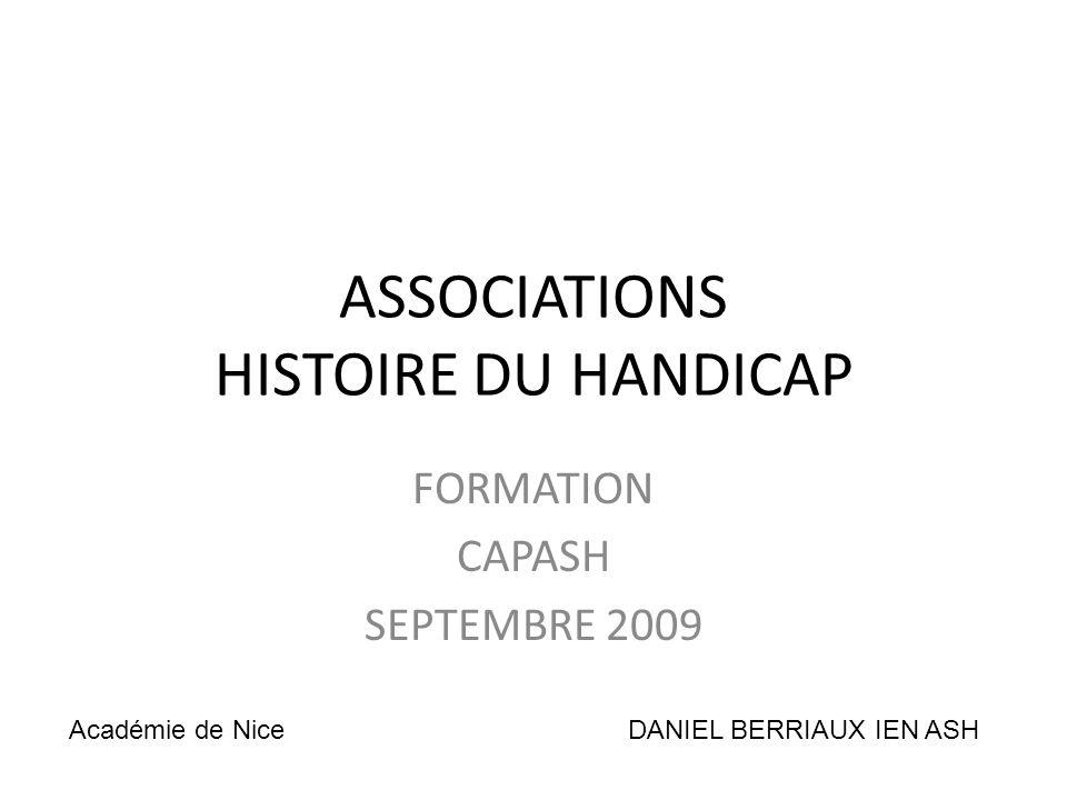 ASSOCIATIONS HISTOIRE DU HANDICAP FORMATION CAPASH SEPTEMBRE 2009 DANIEL BERRIAUX IEN ASHAcadémie de Nice