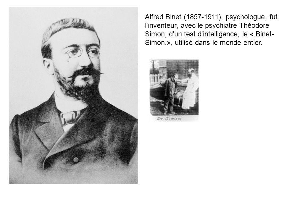 Alfred Binet (1857-1911), psychologue, fut l'inventeur, avec le psychiatre Théodore Simon, d'un test d'intelligence, le «.Binet- Simon.», utilisé dans