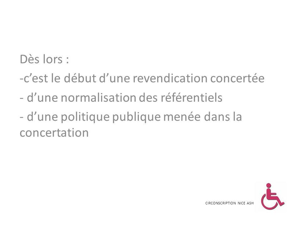 Dès lors : -cest le début dune revendication concertée - dune normalisation des référentiels - dune politique publique menée dans la concertation CIRC
