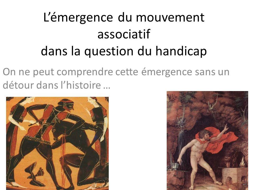 Lémergence du mouvement associatif dans la question du handicap On ne peut comprendre cette émergence sans un détour dans lhistoire … CIRCONSCRIPTION