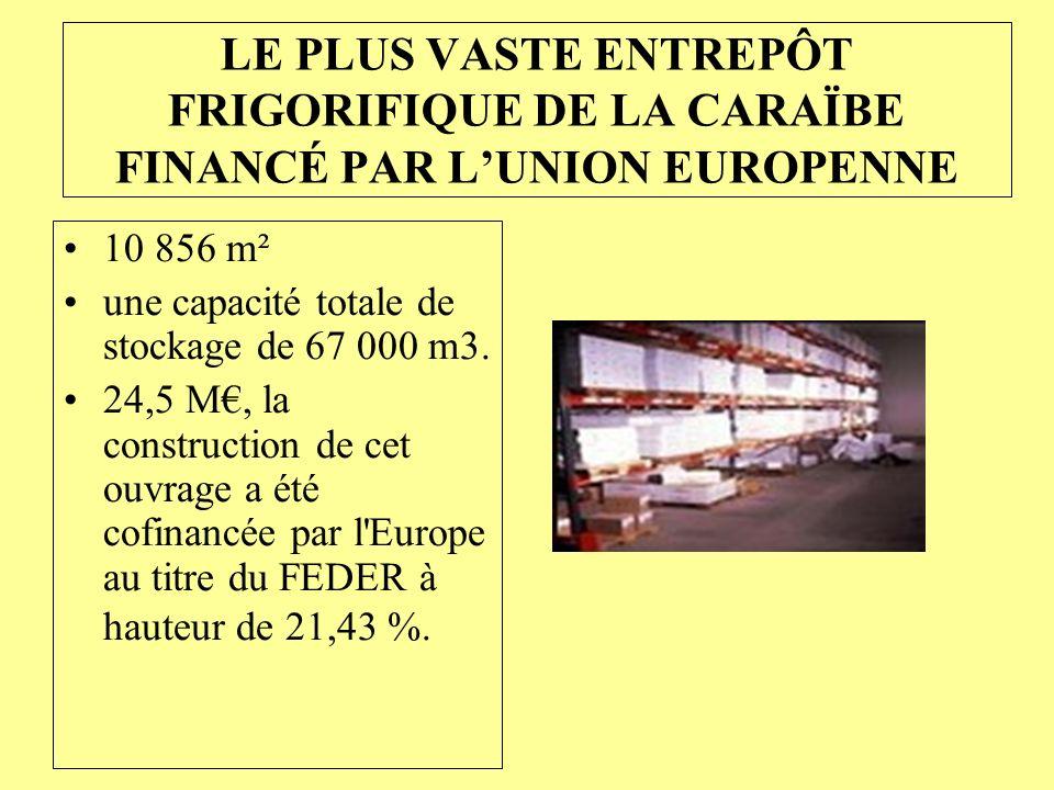 LE PLUS VASTE ENTREPÔT FRIGORIFIQUE DE LA CARAÏBE FINANCÉ PAR LUNION EUROPENNE 10 856 m² une capacité totale de stockage de 67 000 m3. 24,5 M, la cons