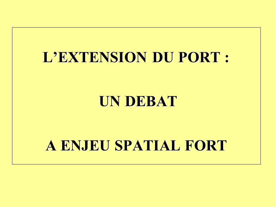 LEXTENSION DU PORT : UN DEBAT UN DEBAT A ENJEU SPATIAL FORT
