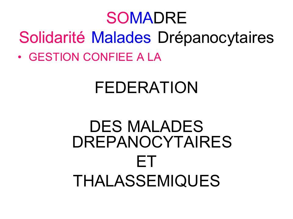 SOMADRE Solidarité Malades Drépanocytaires GESTION CONFIEE A LA FEDERATION DES MALADES DREPANOCYTAIRES ET THALASSEMIQUES