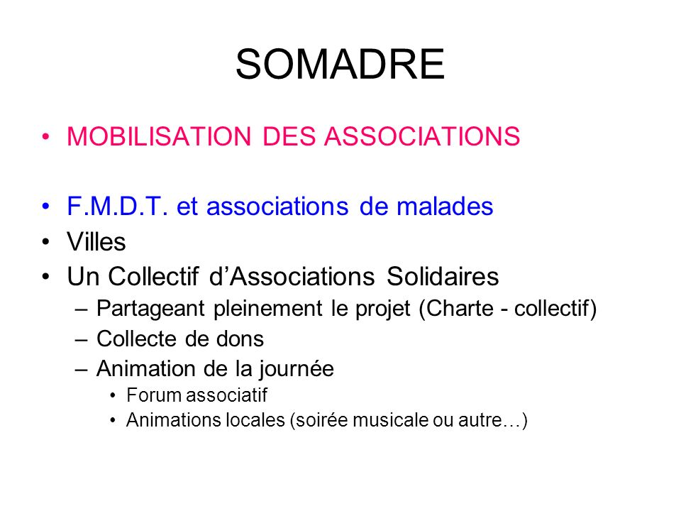 SOMADRE MOBILISATION DES ASSOCIATIONS F.M.D.T. et associations de malades Villes Un Collectif dAssociations Solidaires –Partageant pleinement le proje