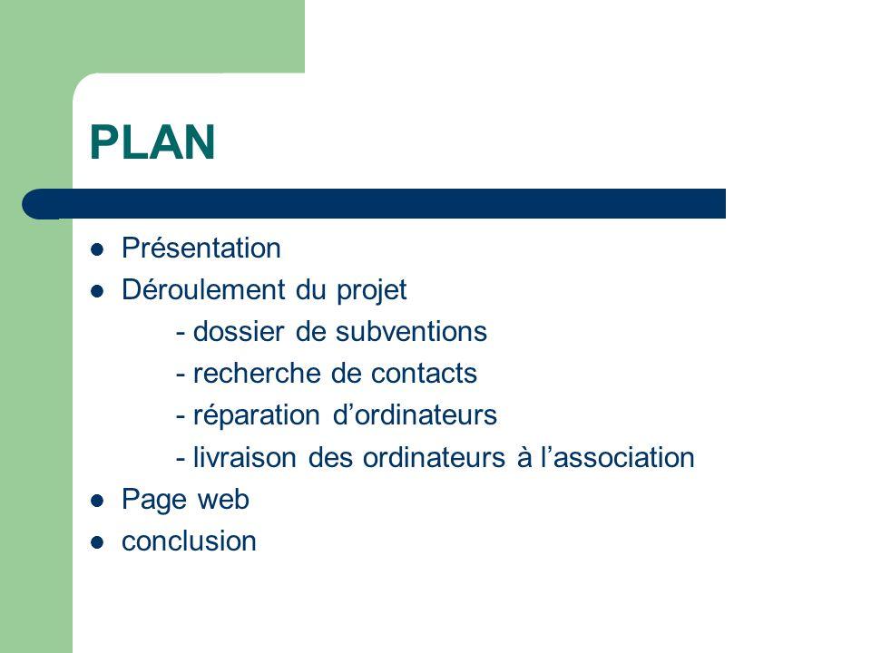 PLAN Présentation Déroulement du projet - dossier de subventions - recherche de contacts - réparation dordinateurs - livraison des ordinateurs à lasso