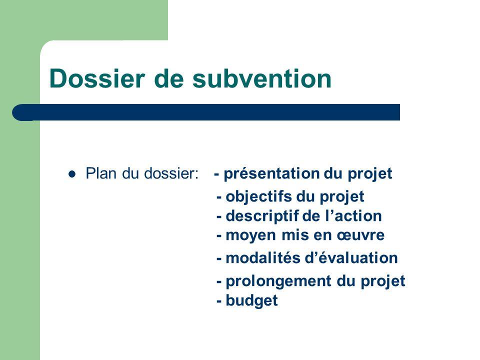 Dossier de subvention Plan du dossier: - présentation du projet - objectifs du projet - descriptif de laction - moyen mis en œuvre - modalités dévalua