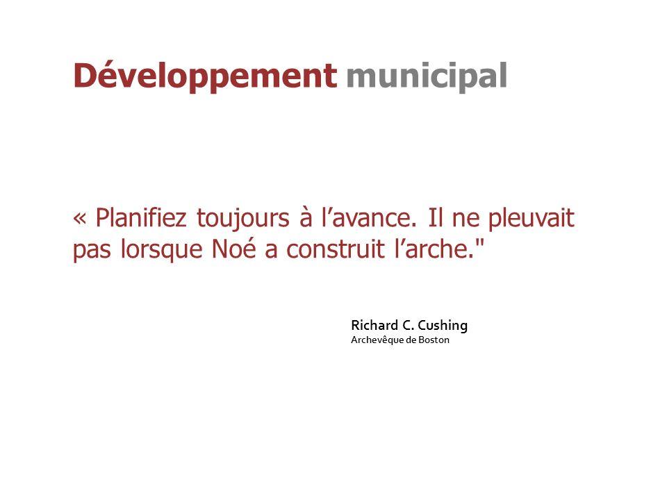 Développement municipal « Planifiez toujours à lavance. Il ne pleuvait pas lorsque Noé a construit larche.