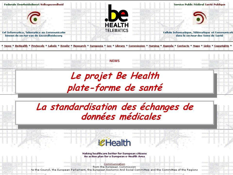 Le projet Be Health plate-forme de santé Le projet Be Health plate-forme de santé La standardisation des échanges de données médicales