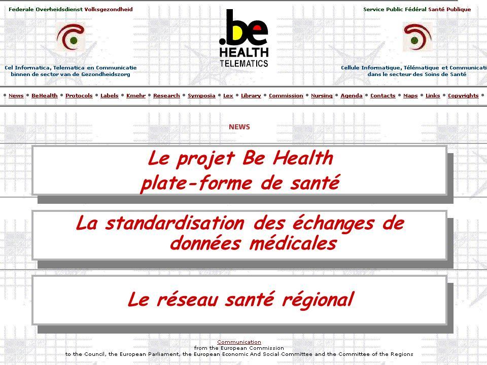 Le projet Be Health plate-forme de santé Le projet Be Health plate-forme de santé La standardisation des échanges de données médicales Le réseau santé