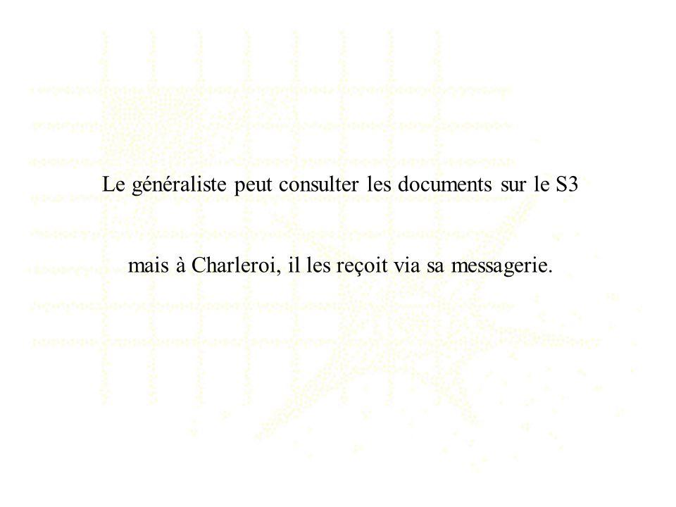 Le généraliste peut consulter les documents sur le S3 mais à Charleroi, il les reçoit via sa messagerie.