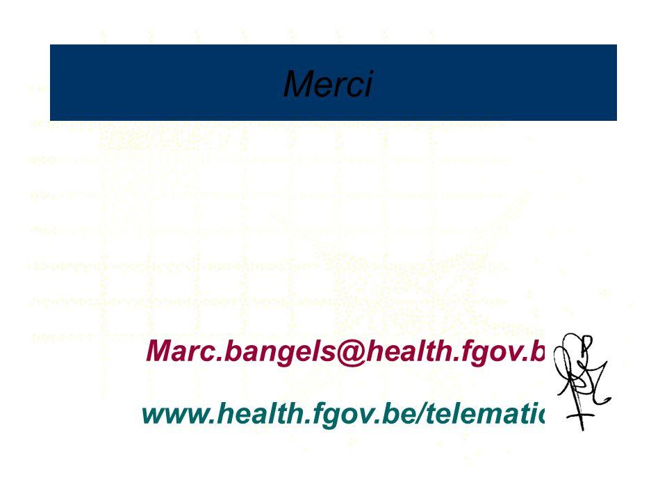 Marc.bangels@health.fgov.be www.health.fgov.be/telematics Merci