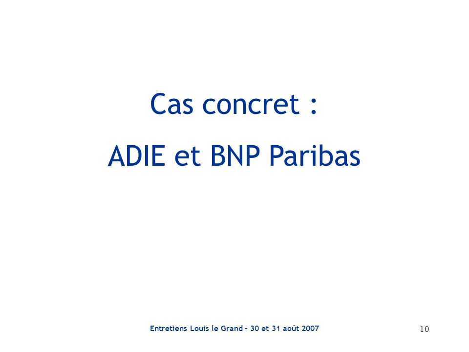Entretiens Louis le Grand – 30 et 31 août 2007 10 Cas concret : ADIE et BNP Paribas