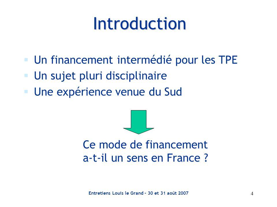 Entretiens Louis le Grand – 30 et 31 août 2007 4 Introduction Un financement intermédié pour les TPE Un sujet pluri disciplinaire Une expérience venue
