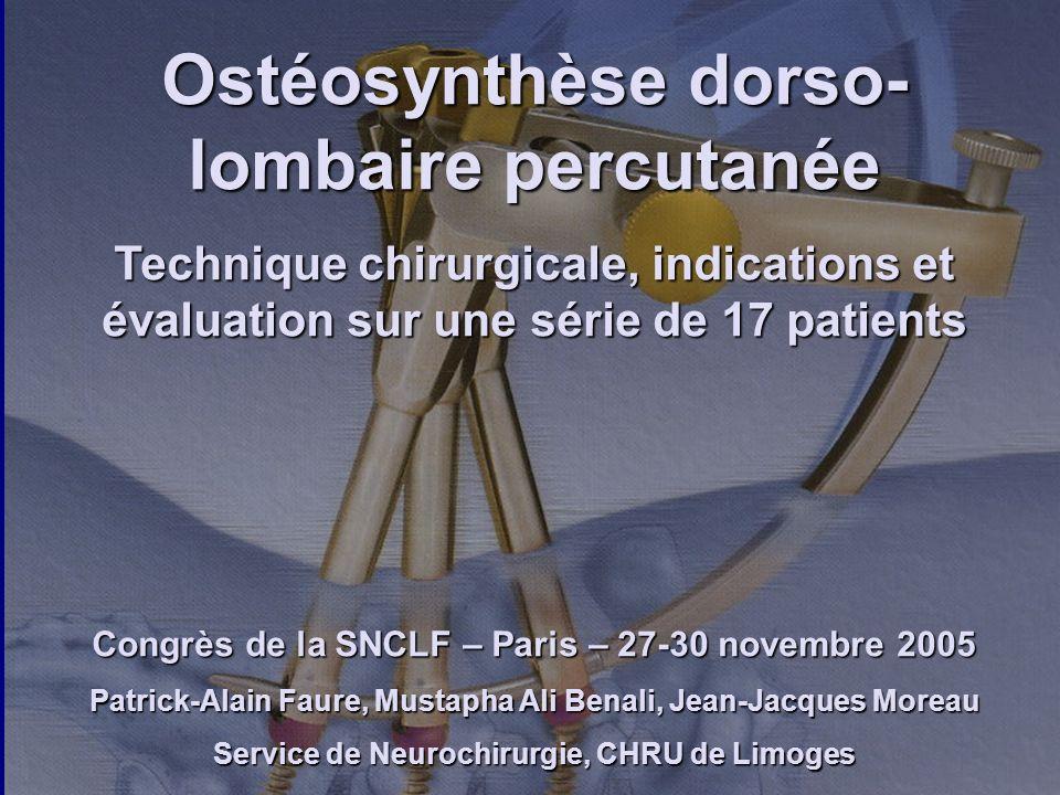 Ostéosynthèse dorso- lombaire percutanée Technique chirurgicale, indications et évaluation sur une série de 17 patients Congrès de la SNCLF – Paris –