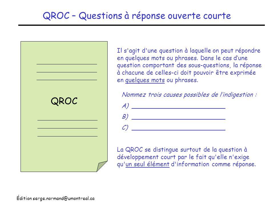 Édition serge.normand@umontreal.ca QROC – Questions à réponse ouverte courte QROC Il s'agit d'une question à laquelle on peut répondre en quelques mot