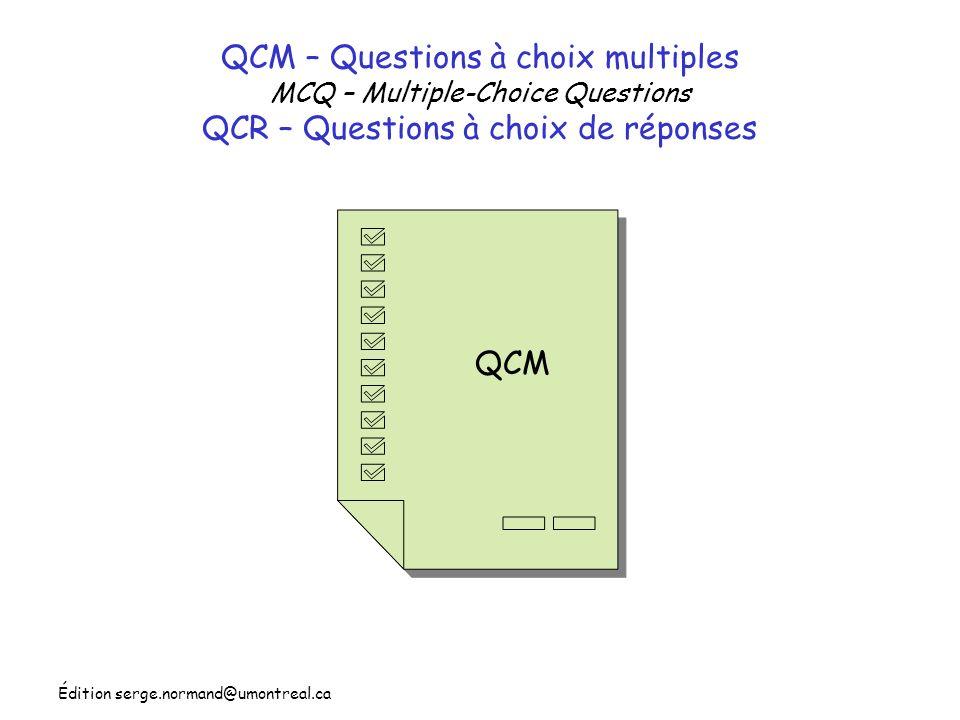 Édition serge.normand@umontreal.ca QCM QCM – Questions à choix multiples MCQ – Multiple-Choice Questions QCR – Questions à choix de réponses
