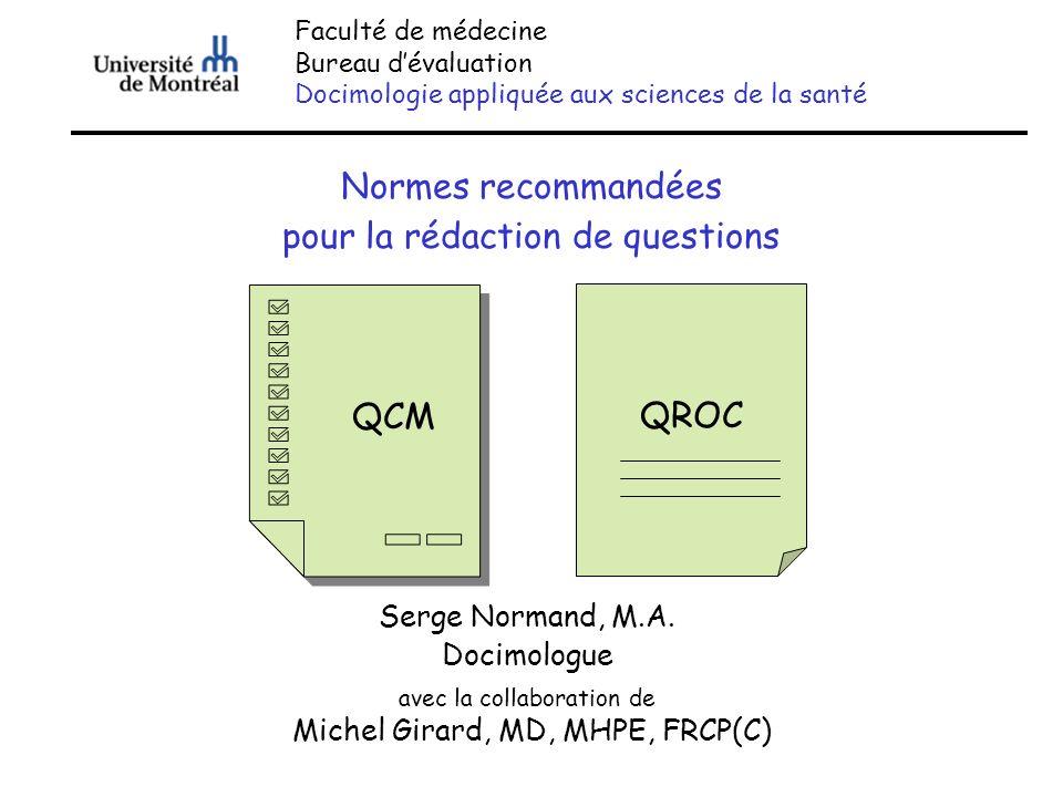 Faculté de médecine Bureau dévaluation Docimologie appliquée aux sciences de la santé Normes recommandées pour la rédaction de questions Serge Normand