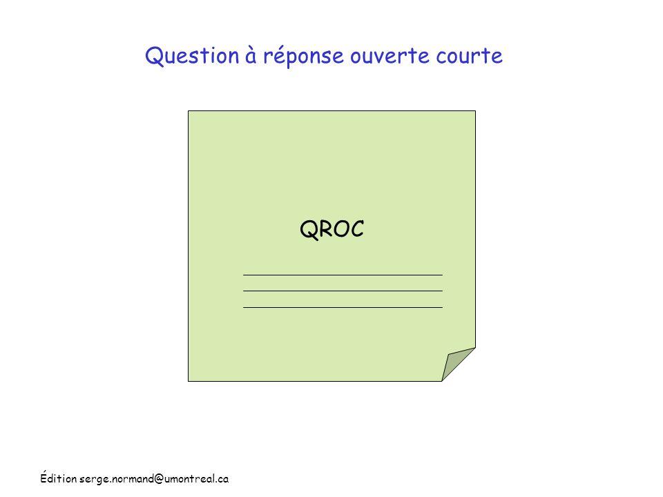 Édition serge.normand@umontreal.ca QROC Question à réponse ouverte courte