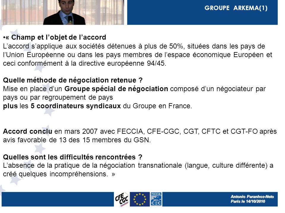 GROUPE ARKEMA(1) « Champ et lobjet de laccord Laccord sapplique aux sociétés détenues à plus de 50%, situées dans les pays de lUnion Européenne ou dans les pays membres de lespace économique Européen et ceci conformément à la directive européenne 94/45.