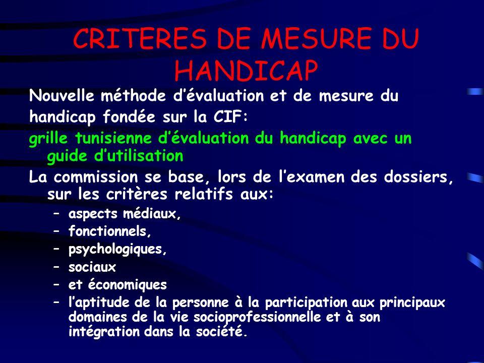 CRITERES DE MESURE DU HANDICAP Nouvelle méthode dévaluation et de mesure du handicap fondée sur la CIF: grille tunisienne dévaluation du handicap avec
