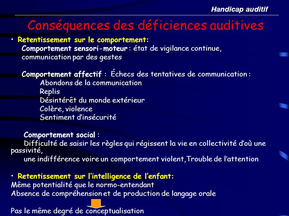 Conséquences des déficiences auditives Retentissement sur le comportement: Comportement sensori-moteur : état de vigilance continue, communication par