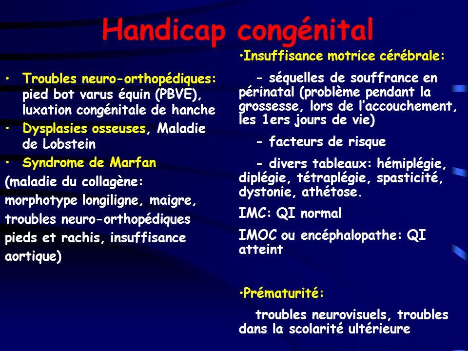 Handicap congénital Troubles neuro-orthopédiques: pied bot varus équin (PBVE), luxation congénitale de hanche Dysplasies osseuses, Maladie de Lobstein