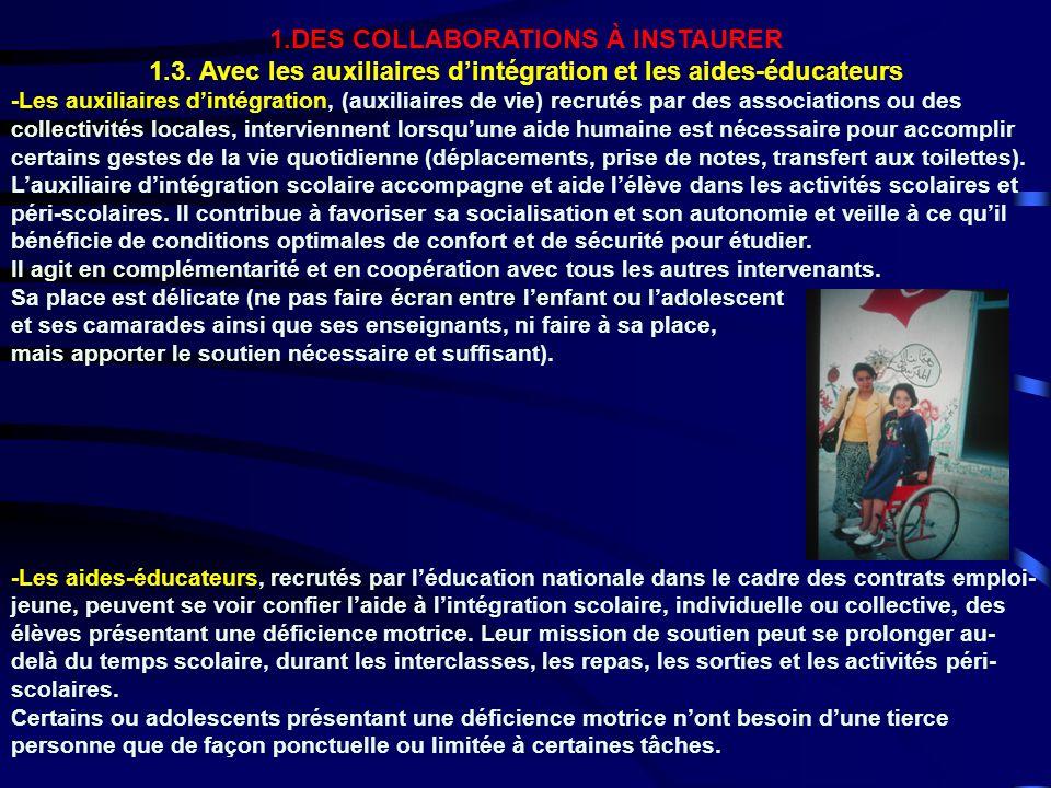 1.DES COLLABORATIONS À INSTAURER 1.3. Avec les auxiliaires dintégration et les aides-éducateurs -Les auxiliaires dintégration, (auxiliaires de vie) re