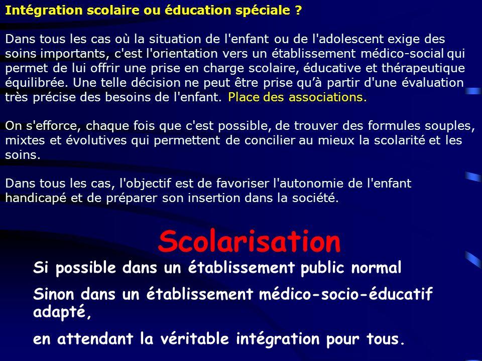 Intégration scolaire ou éducation spéciale ? Dans tous les cas où la situation de l'enfant ou de l'adolescent exige des soins importants, c'est l'orie