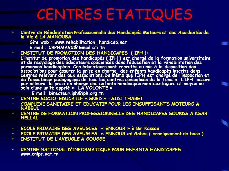 CENTRES ETATIQUES Centre de Réadaptation Professionnelle des Handicapés Moteurs et des Accidentés de la Vie à LA MANOUBA Site web : www.rehabilitation