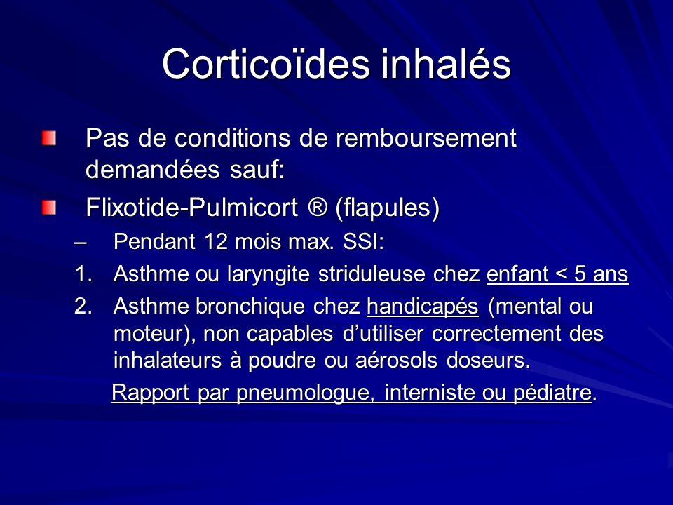 Corticoïdes inhalés Pas de conditions de remboursement demandées sauf: Flixotide-Pulmicort ® (flapules) –Pendant 12 mois max. SSI: 1.Asthme ou laryngi