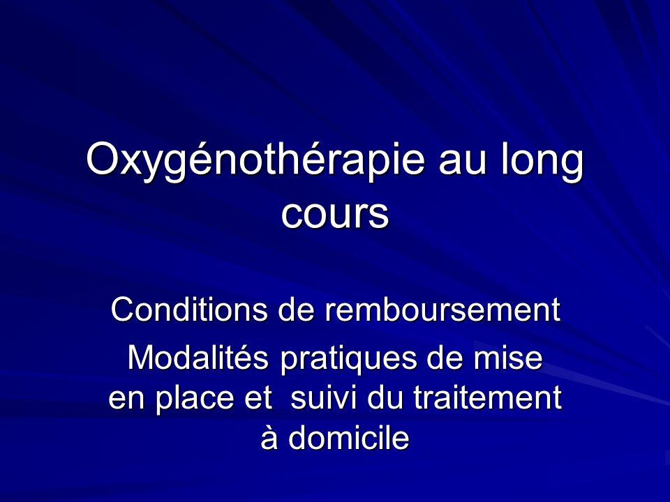 Oxygénothérapie au long cours Conditions de remboursement Modalités pratiques de mise en place et suivi du traitement à domicile