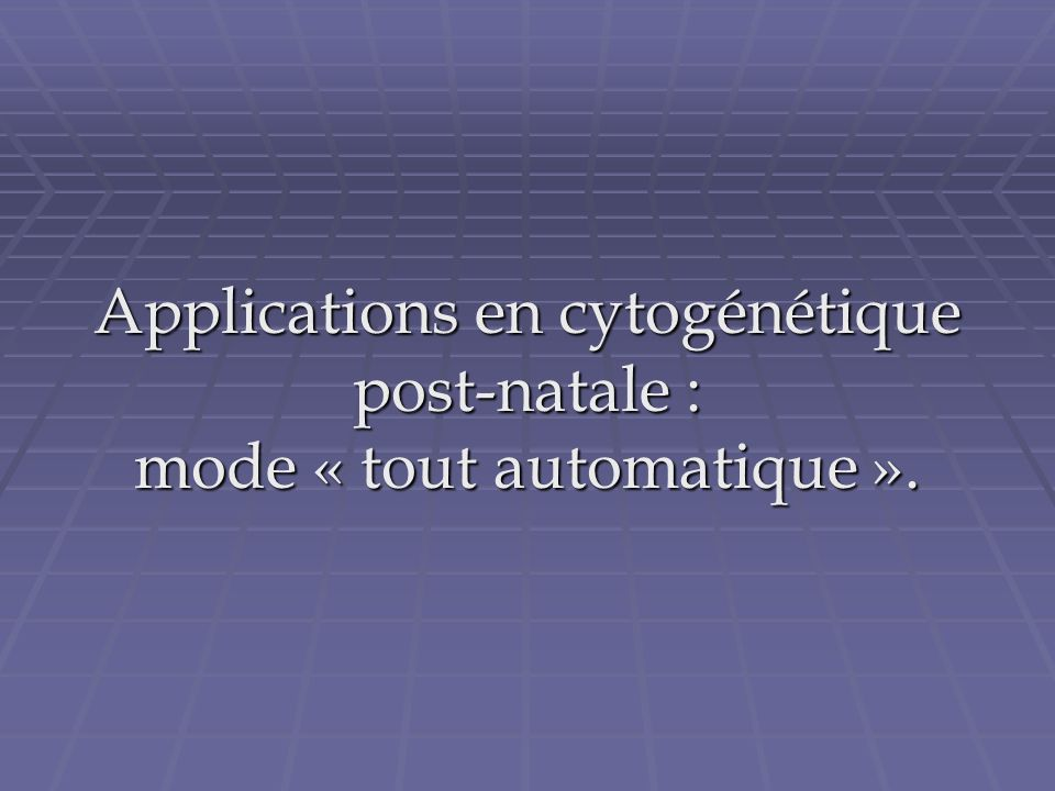 Applications en cytogénétique post-natale : mode « tout automatique ».