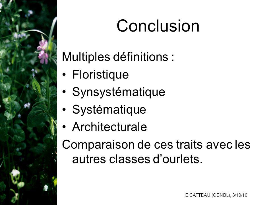 E.CATTEAU (CBNBL), 3/10/10 Conclusion Multiples définitions : Floristique Synsystématique Systématique Architecturale Comparaison de ces traits avec l